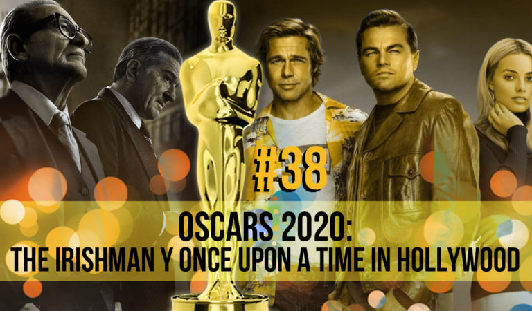 Oscars 2020: The Irishman y Once Upon a Time in Hollywood – (Ep. 38)