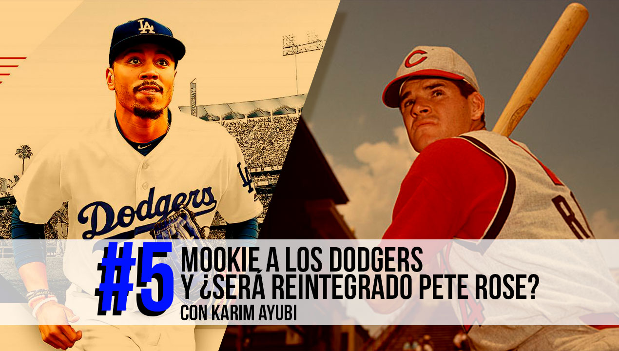 Mookie a los Dodgers y ¿será reintegrado Pete Rose?